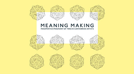 'Meaning Making. Fragmented Imaginary of Twelve Cantabrian Artists'